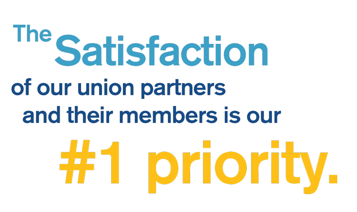 The satisfaction of our union clients and their members is our #1 Concern.